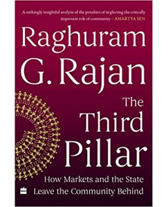 The Third Pillar: How Markets and the State Leave the Community Behind Hardcover – 26 February 2019 by Raghuram G. Rajan